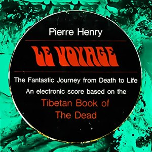 Le Voyage - Pierre Henry's Fantastic Journey from Life to Death, Based on the Tibetan Book of the Dead