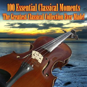 100 Essential Classical Moments - The Greatest Classical Collection Ever Made!