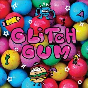Glitch Gum