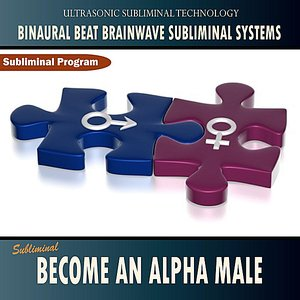 Become an Alpha Male - Binaural Beat Brainwave Subliminal Systems