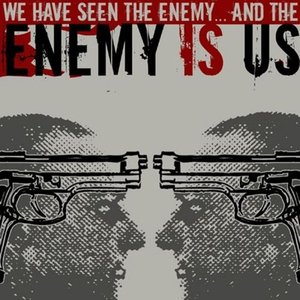 We Have Seen the Enemy... and the Enemy Is Us