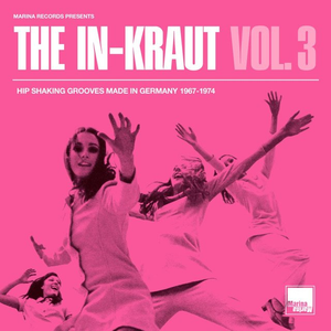 The In-Kraut Vol. 3 Hip Shaking Grooves Made In Germany 1967-1974