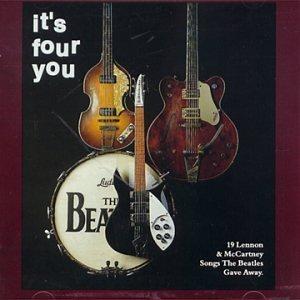 It's Four You (19 Lennon & McCartney Songs The Beatles Gave Away)