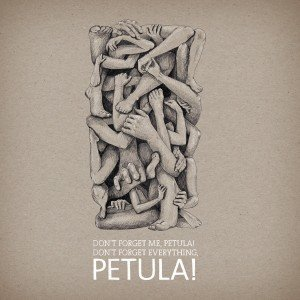 Don`t forget me, Petula! Don`t forget everything, Petula!