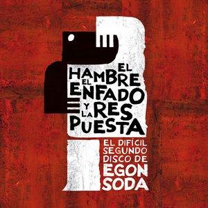 El hambre, el enfado y la respuesta (El difícil segundo disco de Egon Soda)