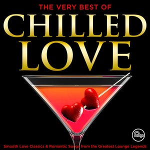 The Very Best of Chilled Love - Smooth Love Classics & Romantic Songs from the Greatest Lounge Legends (Deluxe Lovesongs Album Edition)