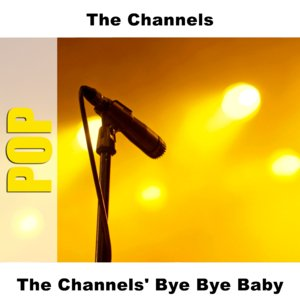 The Channels' Bye Bye Baby