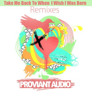 Take Me Back To When I Wish I Was Born - Remixes