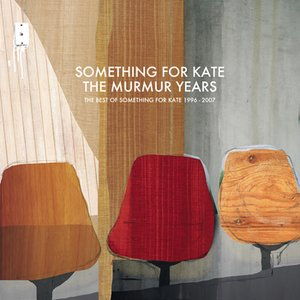 The Murmur Years - The Best of Something For Kate 1996 - 2007