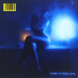 DYING 4 YOUR LOVE - Single