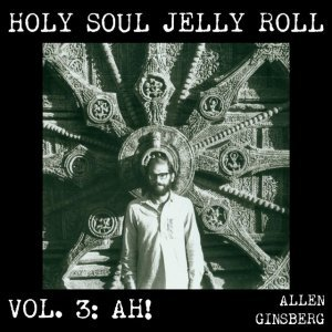 Holy Soul Jelly Roll: Poems & Songs 1949-1993, Vol. 3 - Ah!