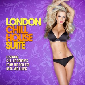 London Chill House Suite (Essential Chilled Grooves from the Coolest Bars & Clubs)
