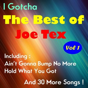 I Gotcha, The Best of Joe Tex , Volume One