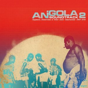 Angola Soundtrack 2: Hypnosis, Distortions & Other Sonic Innovations 1969-1978
