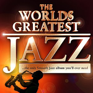 40 - Worlds Greatest Jazz – The only Smooth Jazz album you'll ever need