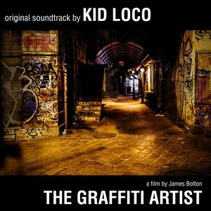 The Graffiti Artist: Original Soundtrack by Kid Loco - A Film By James Bolton