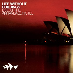 Life Without Buildings - Live At the Annandale Hotel