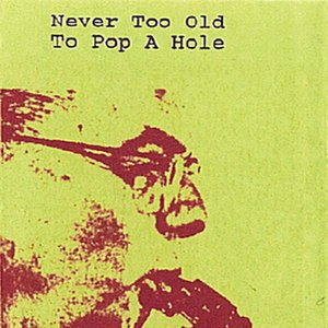 Never Too Old To Pop A Hole