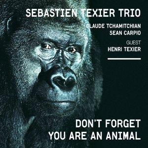 Don't Forget You Are an Animal (feat. Henri Texier, Claude Tchamitchian, Sean Carpio)