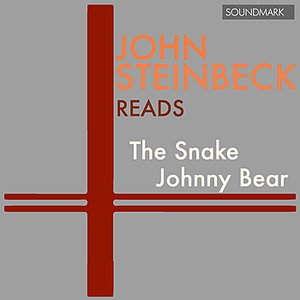 John Steinbeck Reads The Snake and Johnny Bear