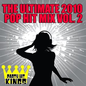 The Ultimate 2010 Pop Hit Mix Vol. 2