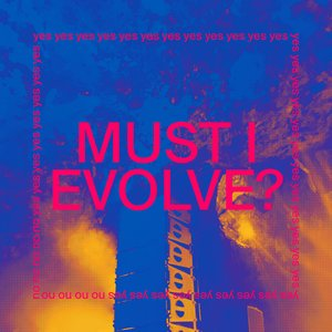 MUST I EVOLVE? (radio edit)