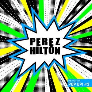 Perez Hilton Presents Pop Up #3