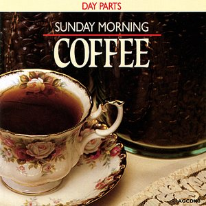 Day Parts - Sunday Morning Coffee
