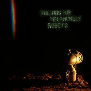 Ballads for Melancholy Robots