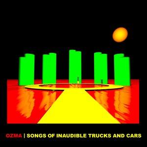 Songs of Inaudible Trucks and Cars
