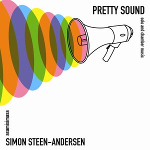 Steen-Andersen: Pretty Sound - Solo and Chamber Music