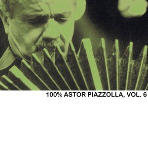 100% Astor Piazzolla, Vol. 6