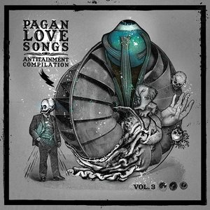 Pagan Love Songs: Antitainment Compilation, Volume 3