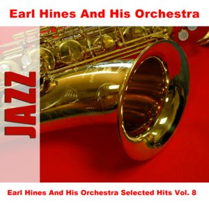 Earl Hines And His Orchestra Selected Hits Vol. 8