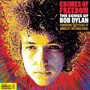 Chimes of Freedom - The Songs of Bob Dylan (Honoring 50 Years of Amnesty International)