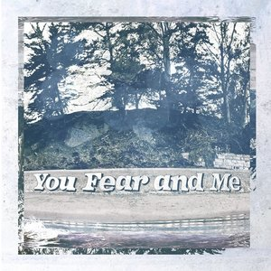 You, Fear and Me