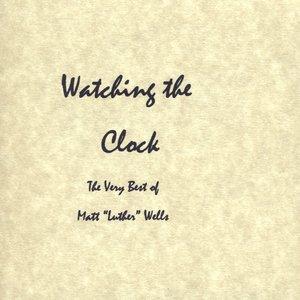 Watching the Clock: The Very Best of Matt Luther Wells