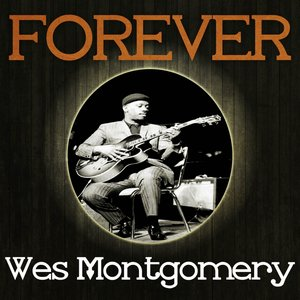 Forever Wes Montgomery