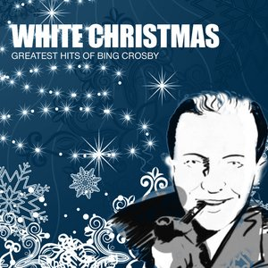 White Christmas: Greatest Hits Of Bing Crosby