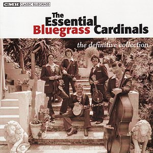 The Essential Bluegrass Cardinals: The Definitive Collection