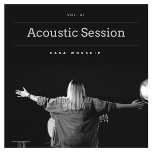 Casa Worship Acoustic Session, Vol. 01