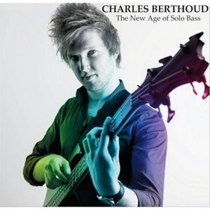 Charles Berthoud: The New Age of Solo Bass
