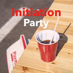 Initiation Party