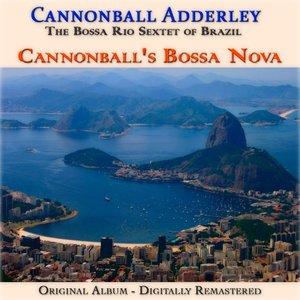 Cannonball's Bossa Nova (feat. The Bossa Rio Sextet of Brazil) [Original Album - Remastered]
