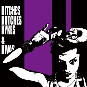 Bitches Butches Dykes & Divas