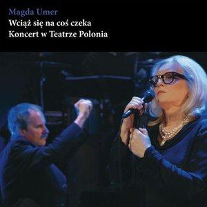 Wciąż się na coś czeka - Koncert w Teatrze Polonia