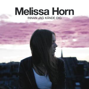 Melissa Horn - Innan Jag Kande Dig