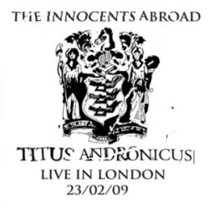 The Innocents Abroad - Titus Andronicus Live In London 23/02/09