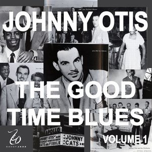 Johnny Otis and the Good Time Blues 1