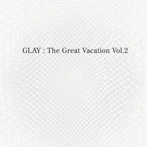 THE GREAT VACATION VOL.2 〜SUPER BEST OF GLAY〜